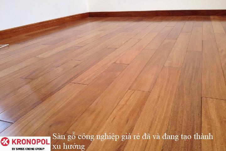 Sàn gỗ công nghiệp giá rẻ đã và đang tạo thành xu hướng