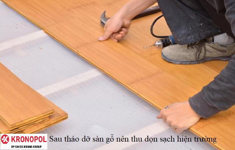 Sau tháo dỡ sàn gỗ nên thu dọn sạch hiện trường