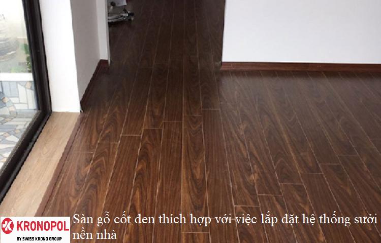 Sàn gỗ cốt đen thích hợp với việc lắp đặt hệ thống sưởi nền nhà