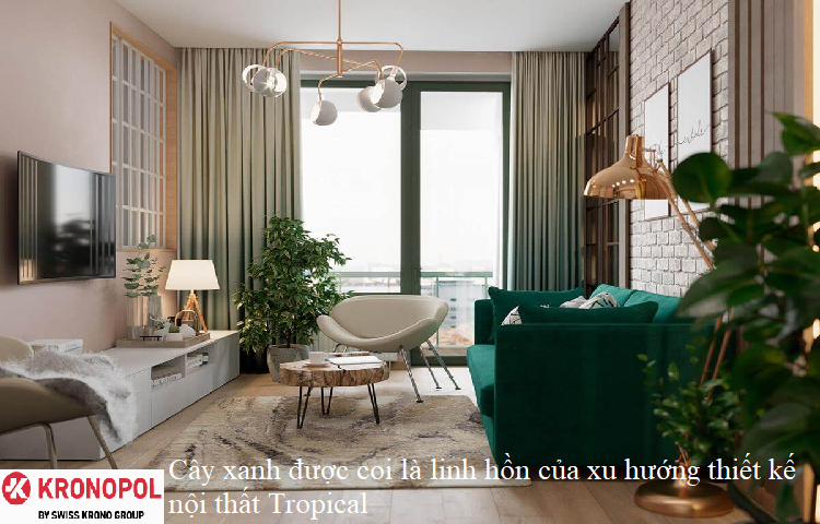 Cây xanh được coi là linh hồn của xu hướng thiết kế nội thất Tropical