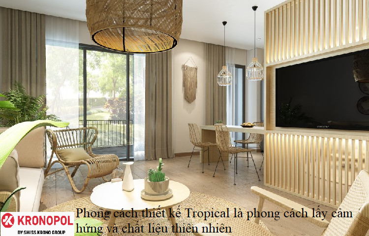 Phong cách thiết kế Tropical là phong cách lấy cảm hứng và chất liệu thiên nhiên