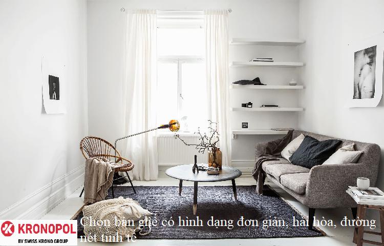 Chọn bàn ghế có hình dạng đơn giản, hài hòa, đường nét tinh tế
